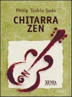 Chitarra Zen - Philip Toshio Sudo - Xenia Ed.